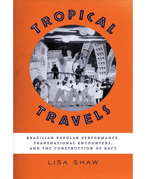 Tropical Travels : Brazilian Popular Performance, Transnational Encounters, and the Construction of Race - image 1 of 1