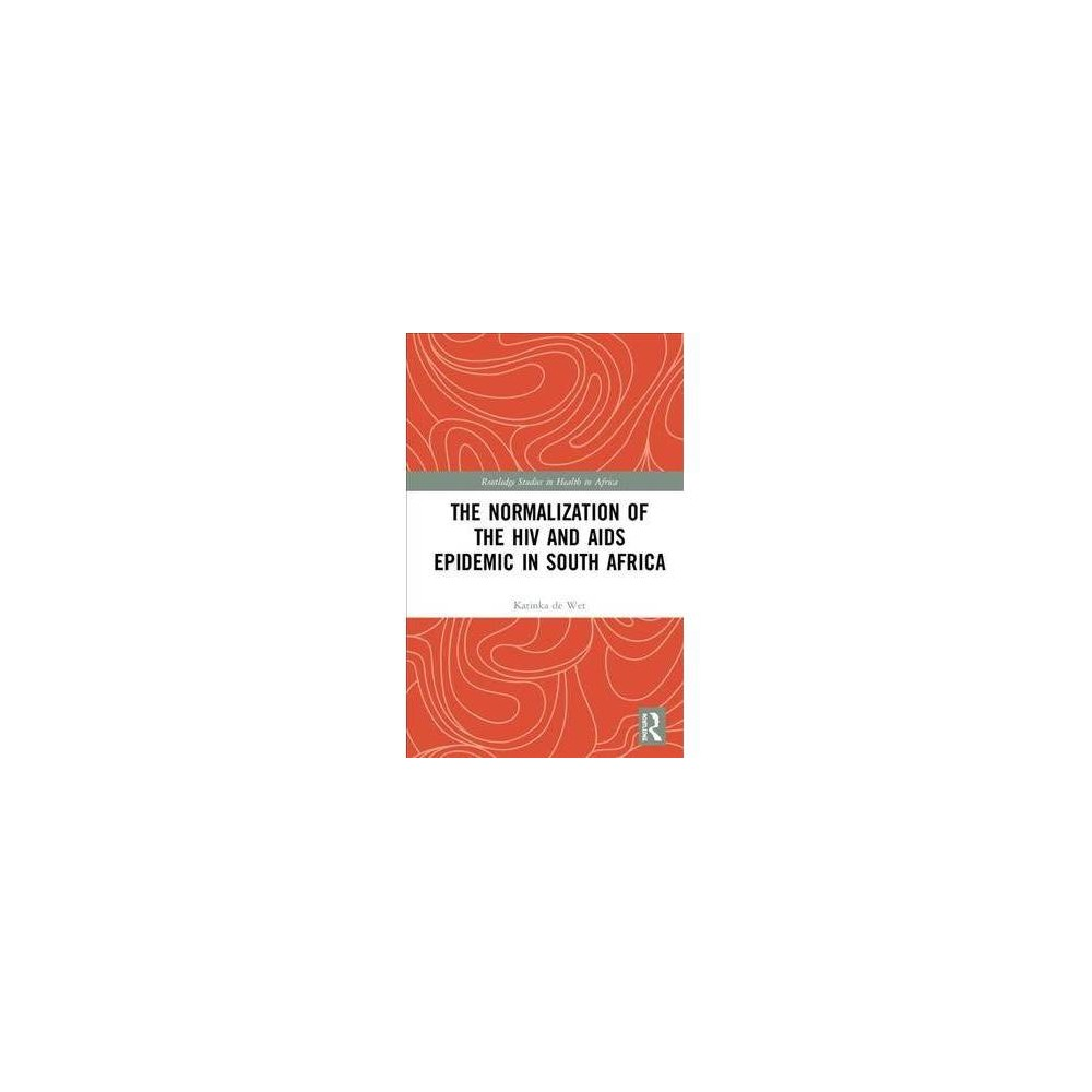 The Normalization of the Hiv and Aids Epidemic in South Africa - by Katinka De Wet (Hardcover) This book explores the normalization of Hiv and Aids, reflecting upon the intended and unintended consequences of the multifarious  aids industry . The Normalization of the Hiv and Aids Epidemic in South Africa deals with the manner in which the Hiv and Aids epidemic has become such a well-known disease with such wide-ranging ramifications. With its focus on the  aids industry , the book examines issues such as the framing of the Hiv and Aids epidemic in a manner that greatly fostered notions of stigmatization and moralization. The book looks at the complexities of dealing with the epidemic in contemporary South Africa, examining the difficulties of addressing the social aspects of a disease in the context of increased focus on technological quick-fix solutions. De Wet explores these issues thoroughly, looking at the social determinants of the spread of the disease as well as the configuration and the nature of the responses to it, and their increasing marginalization as factors to address in an era of increased biomedicalization and concomitant normalization. This book will intrigue scholars and students of public health, global healthcare, medical sociology and African Studies.