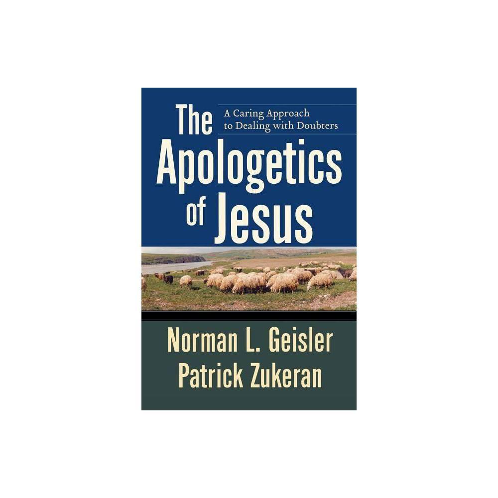 The Apologetics Of Jesus By Norman L Geisler Patrick Zukeran Paperback