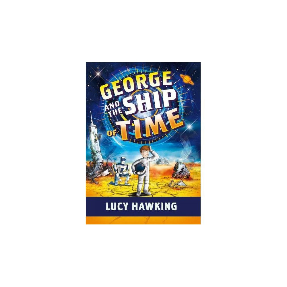 George and the Ship of Time - (George's Secret Key) by Lucy Hawking (Hardcover)