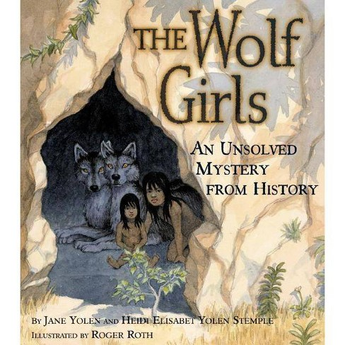 The Wolf Girls - (Unsolved Mystery from History) by  Jane Yolen & Heidi E y Stemple (Hardcover) - image 1 of 1