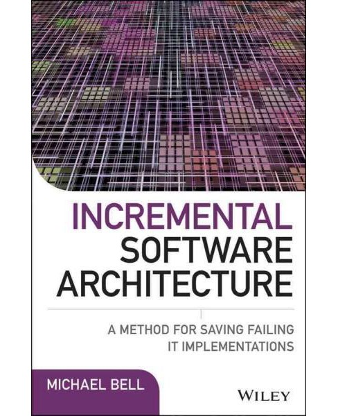 Incremental Software Architecture : A Method for Saving Failing It Implementations (Hardcover) (Michael - image 1 of 1