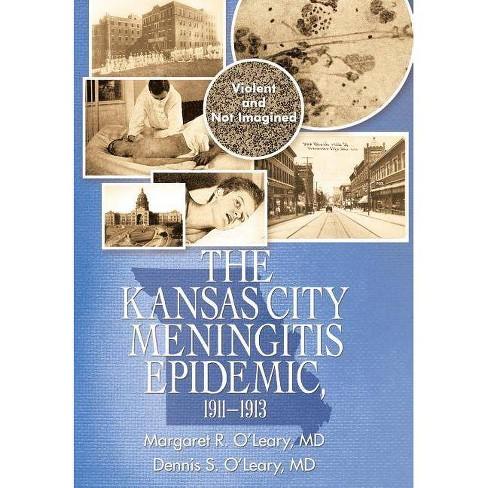 The Kansas City Meningitis Epidemic, 1911-1913 - by  Margaret R O'Leary MD & Dennis S O'Leary MD - image 1 of 1