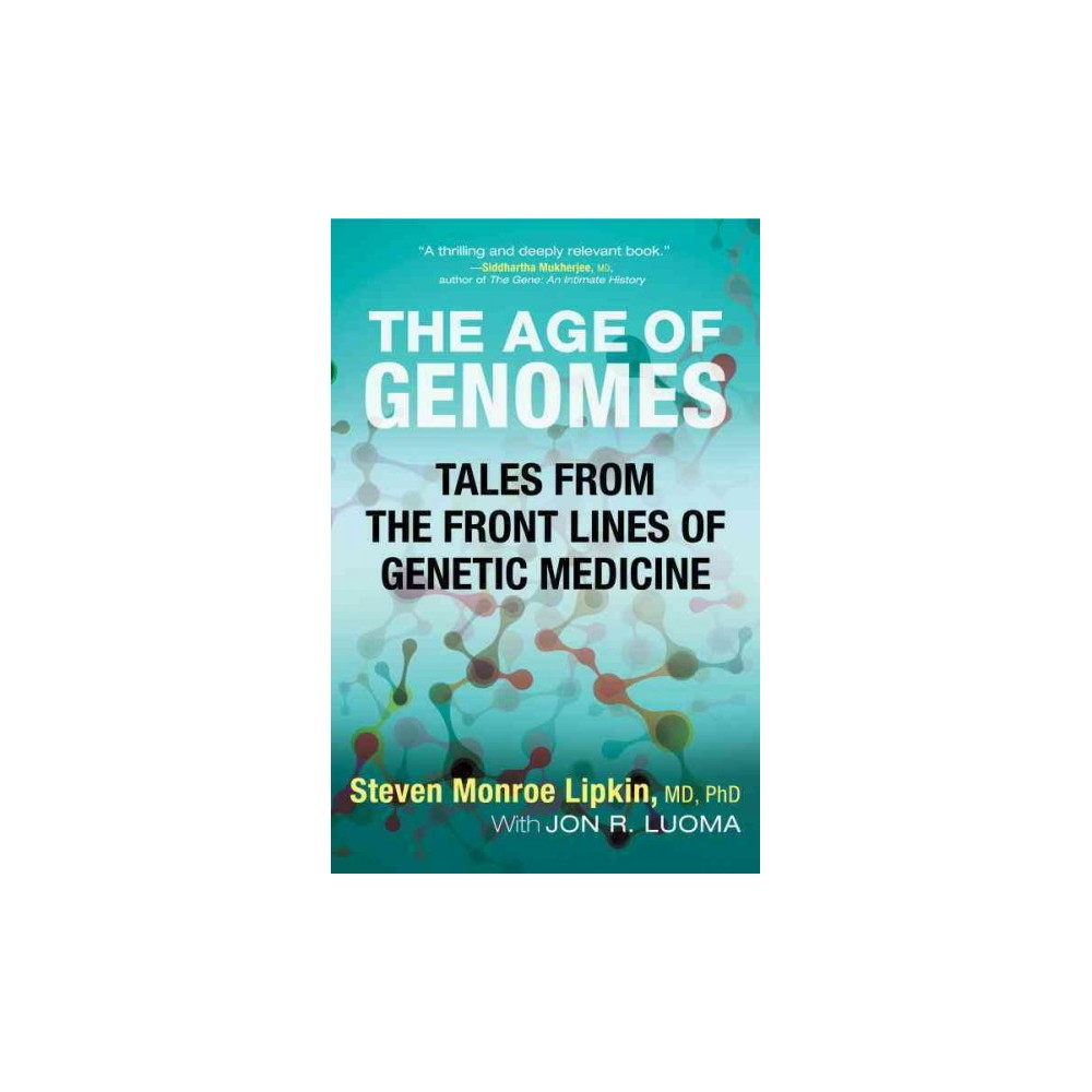 Age of Genomes : Tales from the Front Lines of Genetic Medicine (Reprint) (Paperback) (Steven Monroe