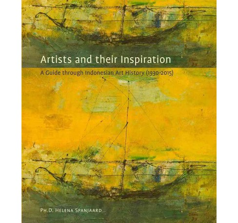 Artists and Their Inspiration : A Guide Through Indonesian Art History (1930-2015) (Hardcover) (Helena - image 1 of 1