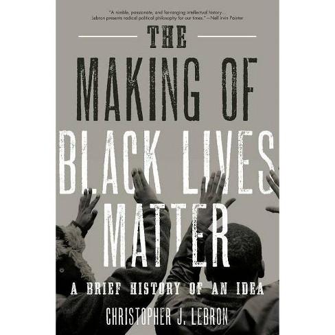 The Making of Black Lives Matter - by  Christopher J Lebron (Paperback) - image 1 of 1