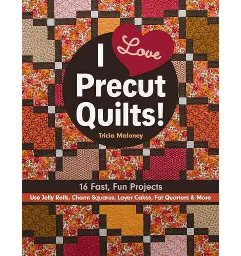 I Love Precut Quilts! : 16 Fast, Fun Projects: Use Jelly Rolls, Charm Squares, Layer Cakes, Fat Quarters - image 1 of 1