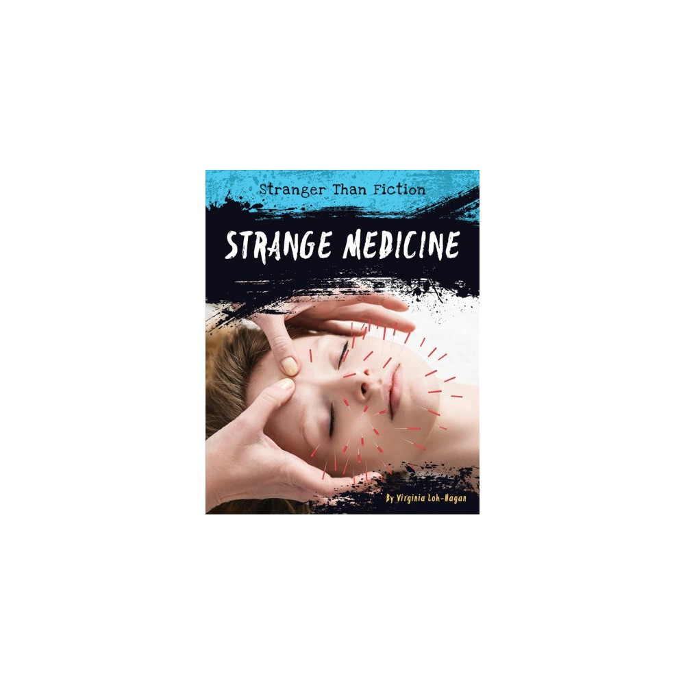 Strange Medicine - (Stranger Than Fiction) by Virginia Loh-Hagan (Paperback)