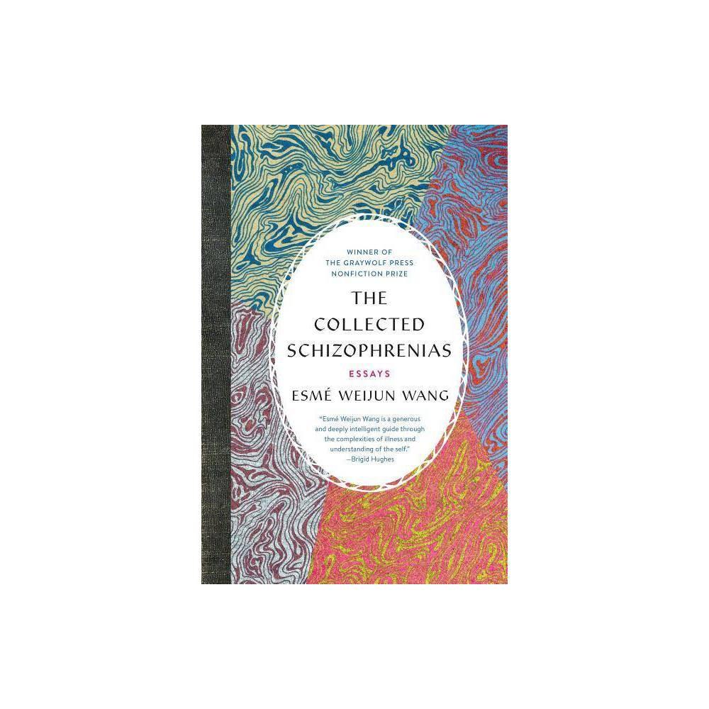 The Collected Schizophrenias By Esm Weijun Wang Paperback