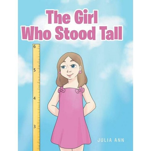 The Girl Who Stood Tall - by  Julia Ann (Hardcover) - image 1 of 1