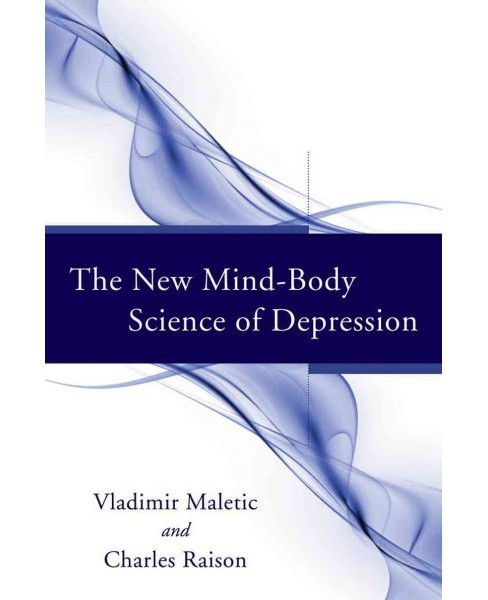 New Mind-Body Science of Depression (Hardcover) (Vladimir Maletic & Charles Raison) - image 1 of 1
