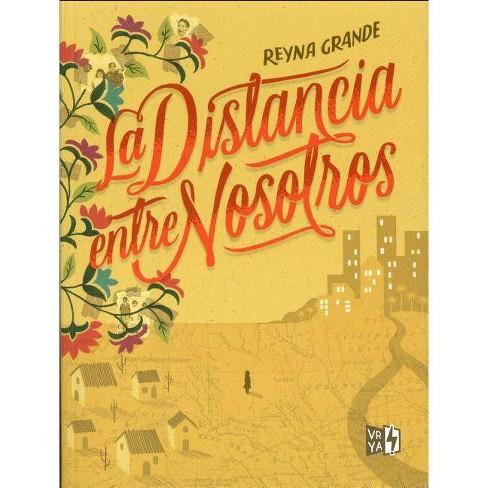 La Distancia Entre Nosotros - by  Reyna Grande (Paperback) - image 1 of 1