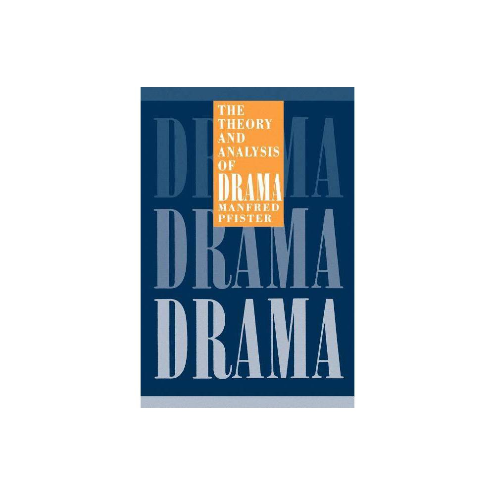 The Theory and Analysis of Drama - (European Studies in English Literature) by Manfred Pfister The Theory and Analysis of Drama - (European Studies in English Literature) by Manfred Pfister