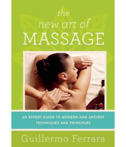 New Art of Massage : An Expert Guide to Modern and Ancient Techniques and Principles, Tantric Massage, - image 1 of 1