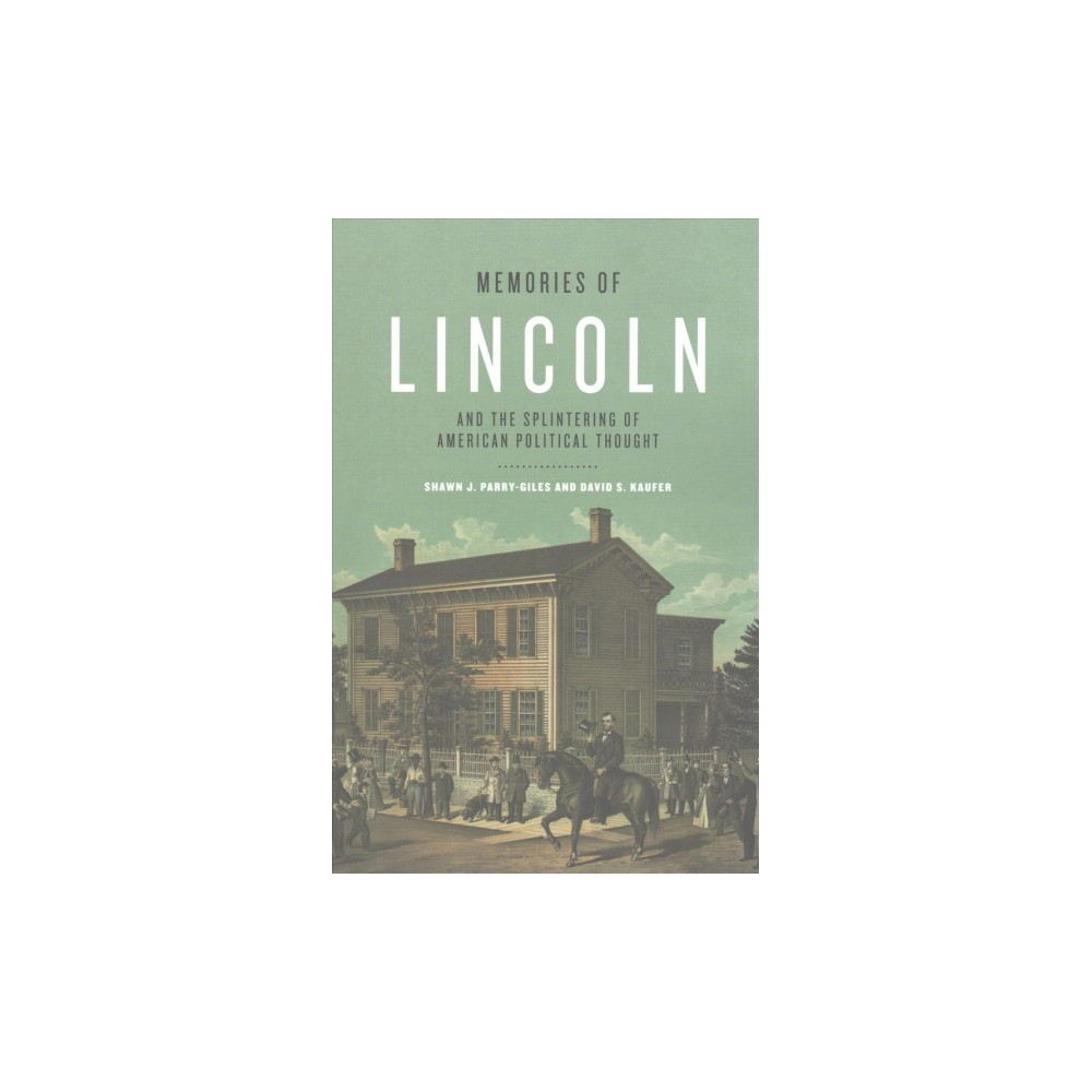 Memories of Lincoln and the Splintering of American Political Thought (Paperback) (Shawn J. Parry-Giles