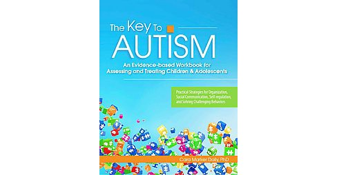 Key to Autism : An Evidence-Based Workbook for Assessing and Treating Children & Adolescents: Practical - image 1 of 1