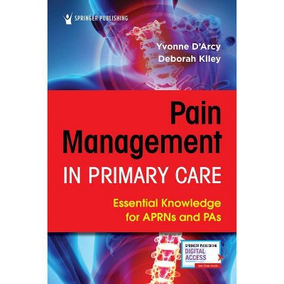 Pain Management in Primary Care - by  Yvonne D'Arcy & Deborah Kiley (Paperback)