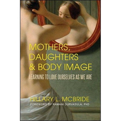 Mothers, Daughters, and Body Image - by  Hillary L McBride (Paperback)