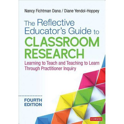The Reflective Educator's Guide to Classroom Research - 4th Edition by  Nancy Fichtman Dana & Diane Yendol-Hoppey (Paperback)
