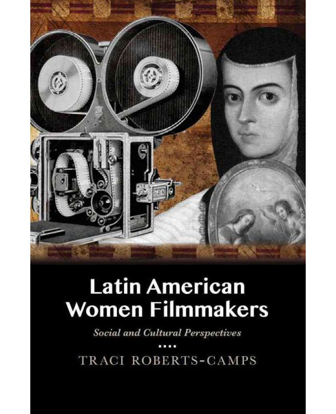 Latin American Women Filmmakers : Social and Cultural Perspectives (Hardcover) (Traci Roberts-camps) - image 1 of 1