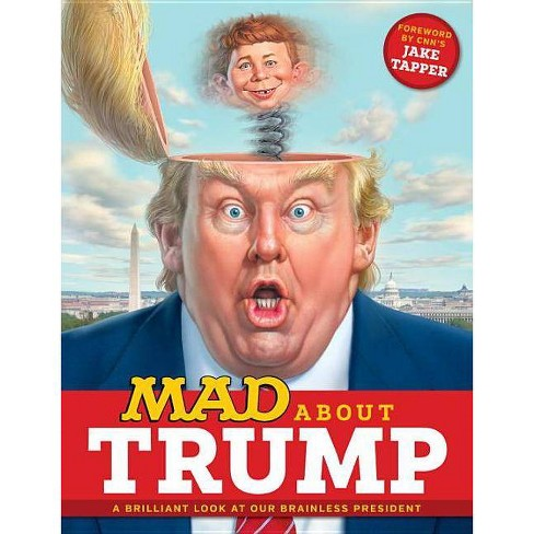 Mad about Trump: A Brilliant Look at Our Brainless President - (Paperback)