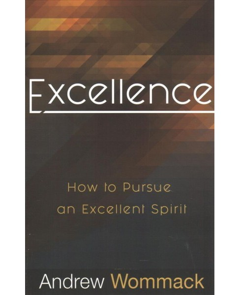 Excellence : How to Pursue an Excellent Spirit -  by Andrew Wommack (Paperback) - image 1 of 1