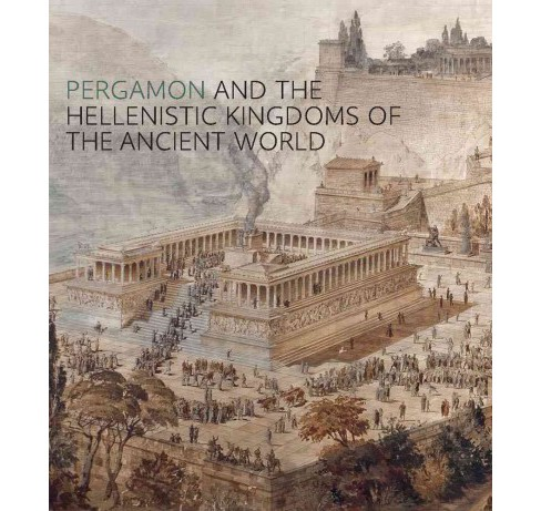 Pergamon and the Hellenistic Kingdoms of the Ancient World (Hardcover) - image 1 of 1