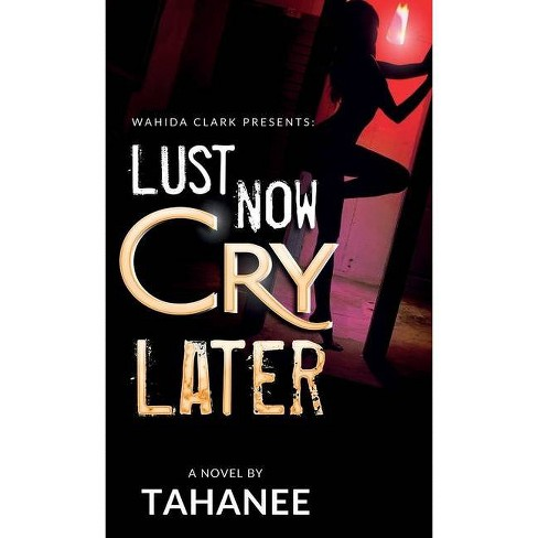 Lust Now, Cry Later - by  Tahanee Roberts (Hardcover) - image 1 of 1