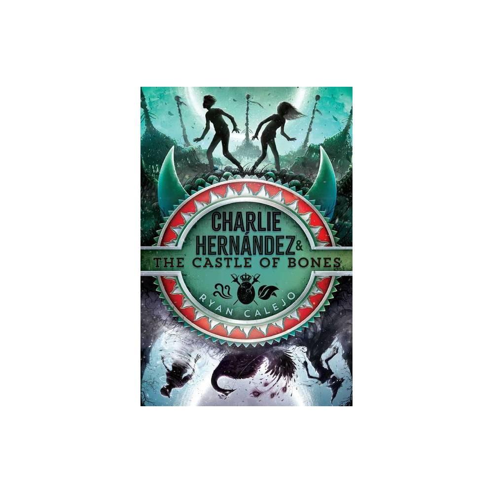 Charlie Hern Ndez The Castle Of Bones Volume 2 By Ryan Calejo Hardcover