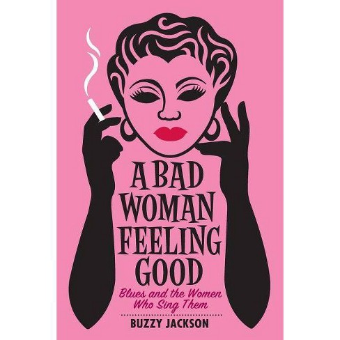 A Bad Woman Feeling Good - by  Buzzy Jackson (Paperback) - image 1 of 1