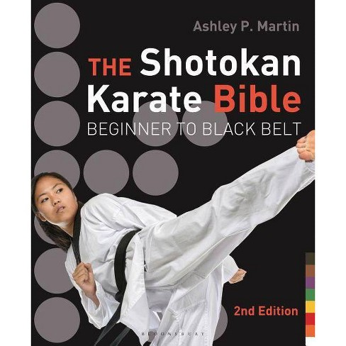 The Shotokan Karate Bible - 2 Edition by Ashley P Martin (Paperback)