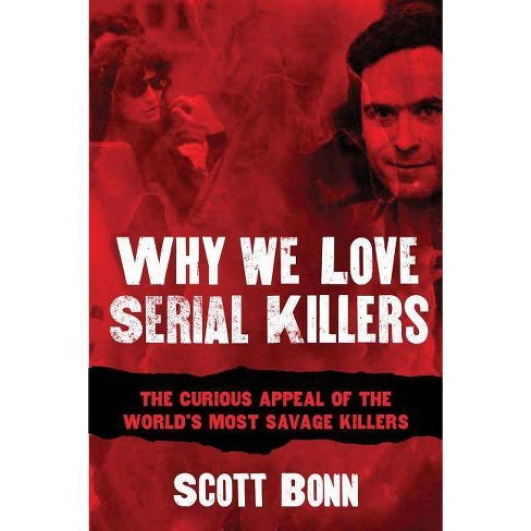 Why We Love Serial Killers - by  Scott Bonn (Paperback) - image 1 of 1