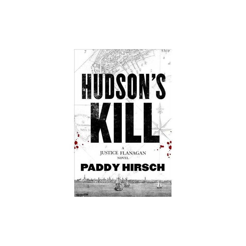 Hudson's Kill - by Paddy Hirsch (Hardcover)