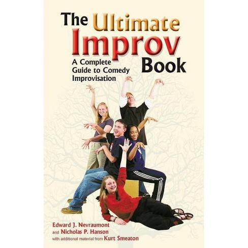 The Ultimate Improv Book - by  Edward J Nevraumont & Kurt Smeaton & Nicholas P Hanson (Paperback) - image 1 of 1