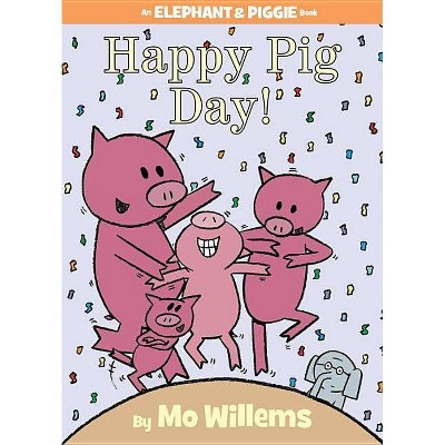 Happy Pig Day! ( An Elephant and Piggie Book)(Hardcover)by Mo Willems
