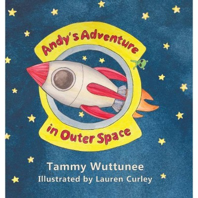 Andy's Adventure in Outer Space - by  Tammy Wuttunee (Hardcover)