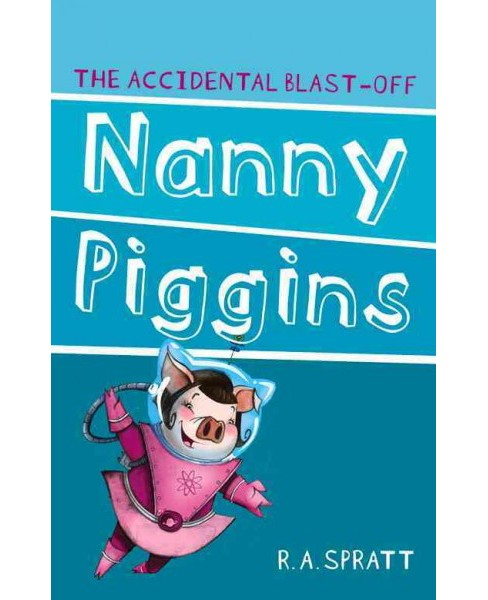 Nanny Piggins and the Accidental Blast-off (Paperback) (R. A. Spratt) - image 1 of 1