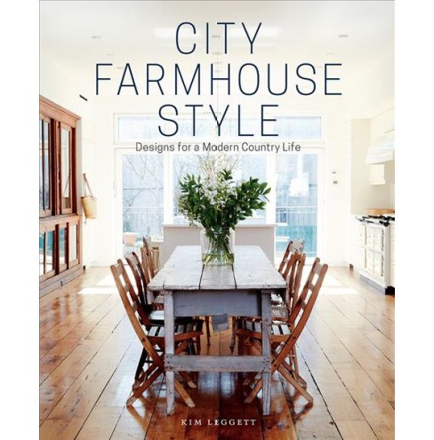 City Farmhouse Style : Designs for a Modern Country Life (Hardcover) (Kim Leggett) - image 1 of 1