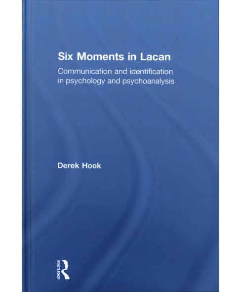 Six Moments in Lacan : Communication and Identification in Psychology and Psychoanalysis (Hardcover) - image 1 of 1