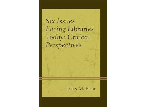 Six Issues Facing Libraries Today : Critical Perspectives (Hardcover) (John M. Budd) - image 1 of 1
