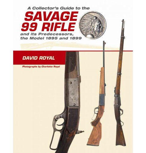 Collector's Guide to the Savage 99 Rifle and Its Predecessors, the Model 1895 and 1899 (Hardcover) - image 1 of 1