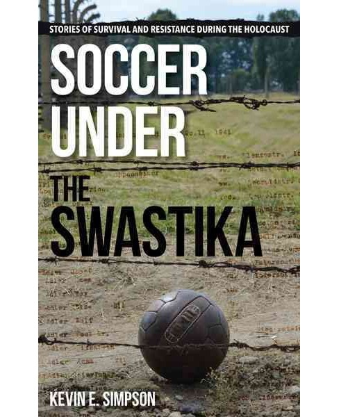 Soccer Under the Swastika : Stories of Survival and Resistance During the Holocaust (Hardcover) (Kevin - image 1 of 1