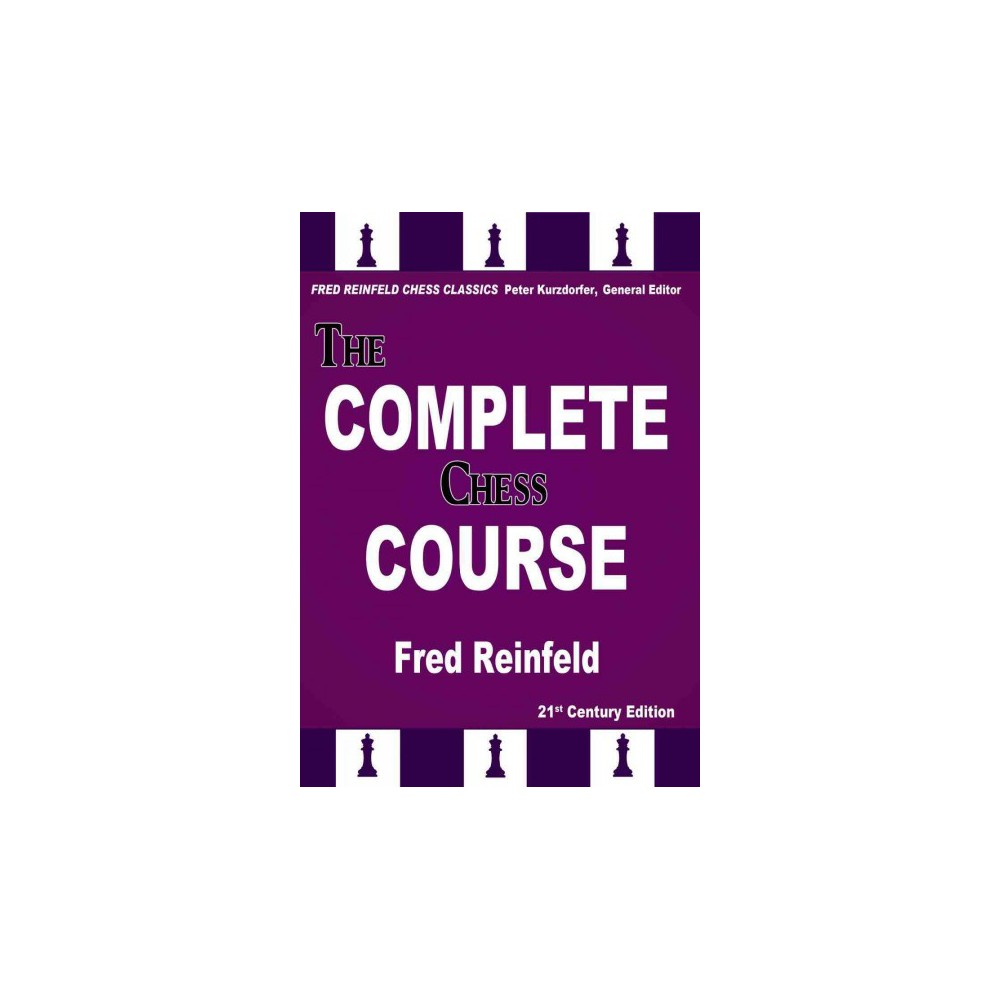 Complete Chess Course : From Beginning to Winning Chess!: 21st Century Edition (Paperback) (Fred