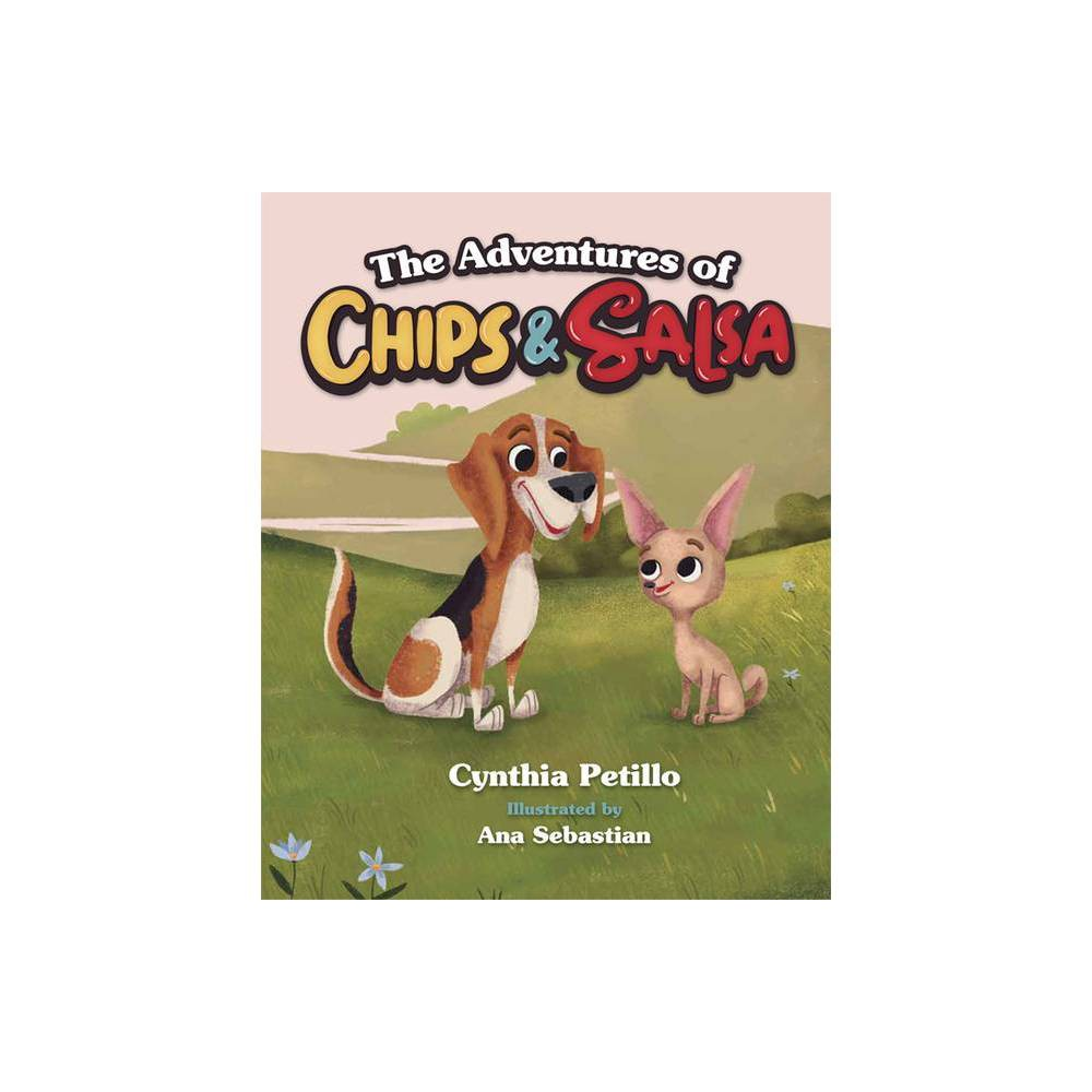 The Adventures Of Chips And Salsa By Cynthia Petillo Hardcover