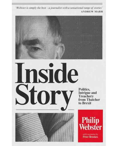 Inside Story : Politics, Intrigue and Treachery from Thatcher to Brexit (Hardcover) (Philip Webster) - image 1 of 1