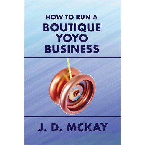 How to Run a Boutique Yoyo Business - by  J D McKay (Paperback) - image 1 of 1