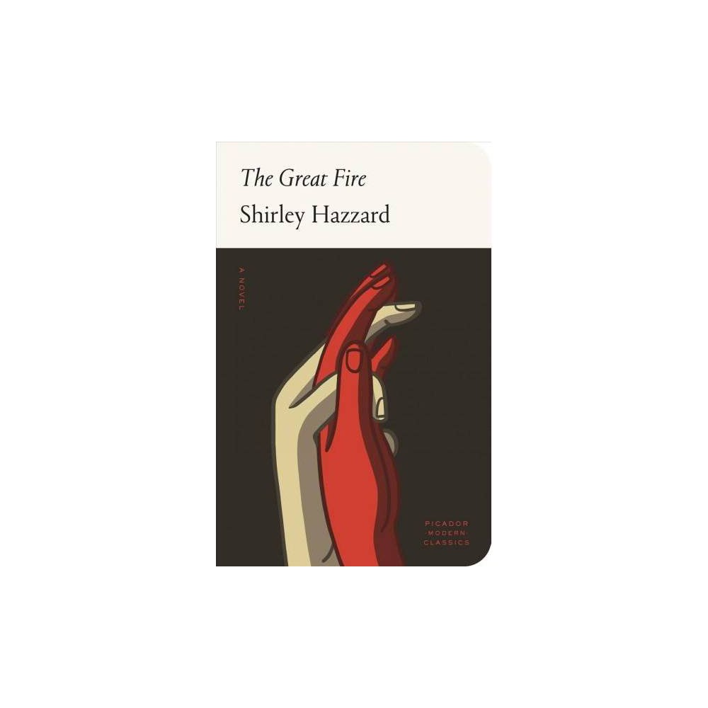 Great Fire - (Picador Modern Classics) by Shirley Hazzard (Hardcover)