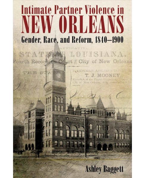 Intimate Partner Violence in New Orleans : Gender, Race, and Reform, 1840-1900 (Hardcover) (Ashley - image 1 of 1