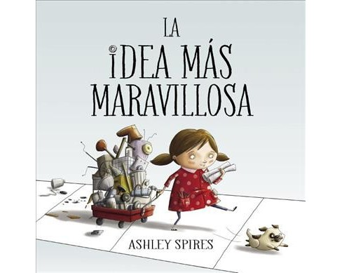 La idea ms maravillosa / The Most Magnificent Thing -  by Ashley Spires (Hardcover) - image 1 of 1