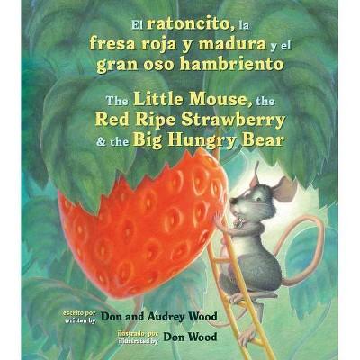 El Ratoncito, La Fresa Roja Y Madura Y El Gran Oso Hambriento /The Little Mouse, the Red Ripe Strawberry, and the Big Hungry Bear (Bilingual Board